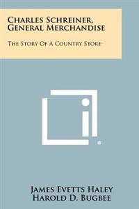 Charles Schreiner, General Merchandise: The Story of a Country Store