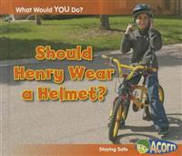 Should Henry Wear a Helmet?: Staying Safe