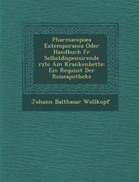 Pharmacopoea Extemporanea Oder Handbuch Fur Selbstdispensirende Rzte Am Krankenbette: Ein Requisit Der Reiseapotheke