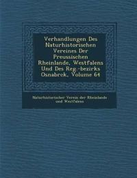 Verhandlungen Des Naturhistorischen Vereines Der Preussischen Rheinlande, Westfalens Und Des Reg.-Bezirks Osnabr Ck, Volume 64