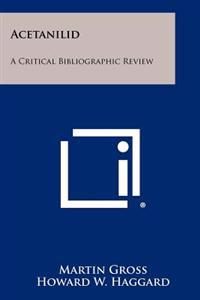 Acetanilid: A Critical Bibliographic Review