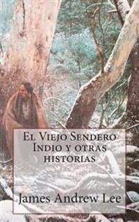 El Viejo Sendero Indio y Otras Historias