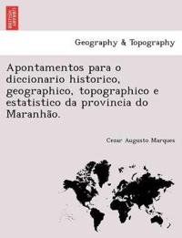 Apontamentos Para O Diccionario Historico, Geographico, Topographico E Estatistico Da Provincia Do Maranha O.