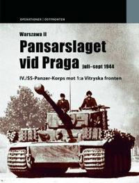 Pansarslaget vid Praga : juli-september 1944 : IV./SS-Panzer-Korps mot 1:a vitryska fronten - Norbert Bacyk pdf epub