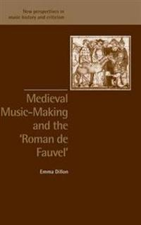 Medieval Music-Making and the Roman De Fauvel