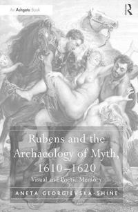 Rubens and the Archaeology of Myth, 1610-1620