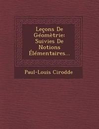 Leçons De Géomètrie: Suivies De Notions Élémentaires...