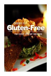 Green N' Gluten-Free - No Cook Dinner Recipes