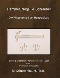 Hammer, Nagel, & Schraube! Die Wissenschaft Der Hauptaufbau: Daten & Diagramme Fur Wissenschaft Labor: Band 1