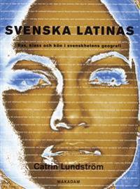 Svenska latinas : ras, klass och kön i svenskhetens geografi