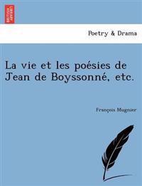 La Vie Et Les Poe Sies de Jean de Boyssonne, Etc.