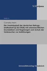 Die Vereinbarkeit Der Deutschen Betrugsstrafbarkeit ( 263 Stgb) Mit Unionsrechtlichen Grundsatzen Und Regelungen Zum Schutz Der Verbraucher VOR Irrefu