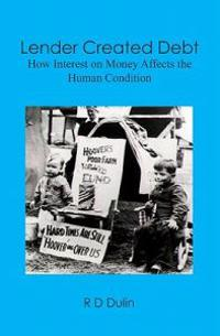 Lender Created Debt: How Interest on Money Affects the Human Condition