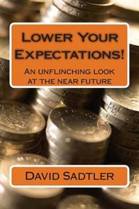 Lower Your Expectations!: An Unflinching Look at the Near Future