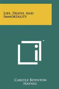 Life, Death, and Immortality