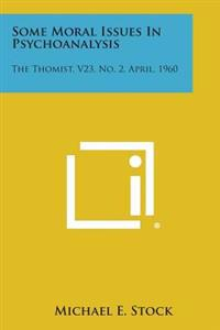 Some Moral Issues in Psychoanalysis: The Thomist, V23, No. 2, April, 1960