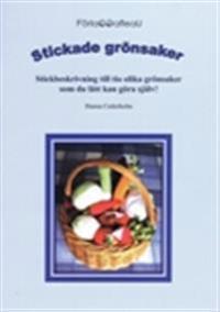 Stickade grönsaker : stickbeskrivning till tio olika grönsaker som du lätt kan göra själv