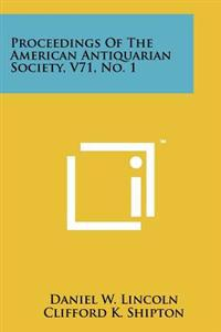 Proceedings of the American Antiquarian Society, V71, No. 1