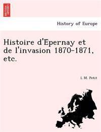 Histoire D'e Pernay Et de L'Invasion 1870-1871, Etc.