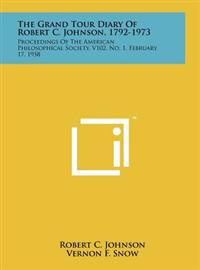 The Grand Tour Diary of Robert C. Johnson, 1792-1973: Proceedings of the American Philosophical Society, V102, No. 1, February 17, 1958
