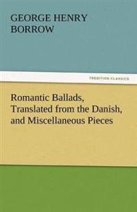 Romantic Ballads, Translated from the Danish, and Miscellaneous Pieces