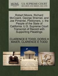 Robert Moore, Richard McCoard, George Sherrad, and Joe Pimentel, Petitioners, V. the People of the State of California. U.S. Supreme Court Transcript of Record with Supporting Pleadings