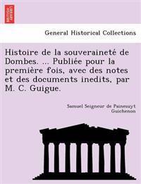Histoire de La Souverainete de Dombes. ... Publie E Pour La Premie Re Fois, Avec Des Notes Et Des Documents Inedits, Par M. C. Guigue.