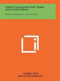 Thirty Chansons for Three and Four Voices: From Attaingnant's Collections