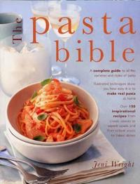 The Pasta Bible: The Definitive Guide to Choosing, Making, Cooking and Enjoying Italian Pasta