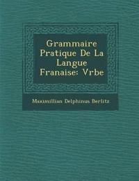 Grammaire Pratique De La Langue Fran¿aise: V¿rbe