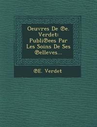 Oeuvres De ¿e. Verdet: Publi¿ees Par Les Soins De Ses ¿elleves...