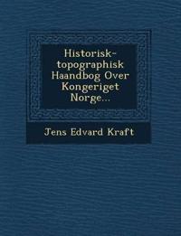 Historisk-topographisk Haandbog Over Kongeriget Norge...
