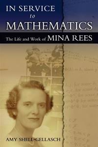 In Service to Mathematics: The Life and Work of Mina Rees