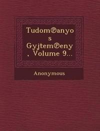 Tudom Anyos Gy Jtem Eny, Volume 9...
