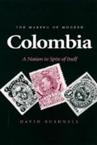 Making of Modern Colombia: A Nation in Spite of Itself