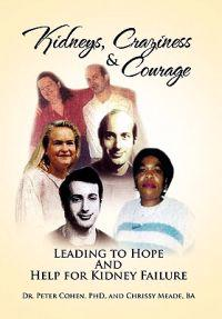 Kidneys, Craziness & Courage Leading to Hope and Help for Kidney Failure