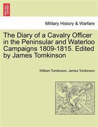 The Diary of a Cavalry Officer in the Peninsular and Waterloo Campaigns 1809-1815. Edited by James Tomkinson