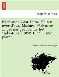 Neerlands-Oost-Indie . Reizen Over Java, Madura, Makasser ... Gedaan Gedurende Het Tijdvak Van 1852-1857 ... Met Platen.