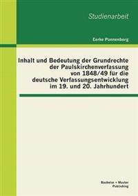 Inhalt Und Bedeutung Der Grundrechte Der Paulskirchenverfassung Von 1848/49 Fur Die Deutsche Verfassungsentwicklung Im 19. Und 20. Jahrhundert