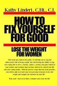 How to Fix Yourself for Good Lose the Weight for Women: This Book Will Help You to Stop the Rollercoaster Ride to Lose Weight. You Will Develop the Ab