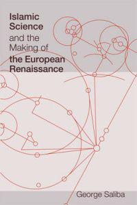 Islamic Science and the Making of the European Renaissance