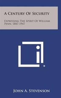 A Century of Security: Expressing the Spirit of William Penn, 1847-1947