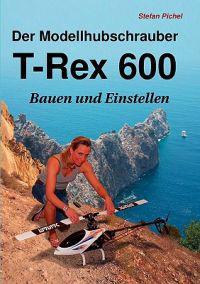 Der Modellhubschrauber T-Rex 600