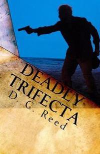 Deadly Trifecta: A Charles Reynolds Novel