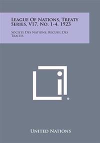 League of Nations, Treaty Series, V17, No. 1-4, 1923: Societe Des Nations, Recueil Des Traites