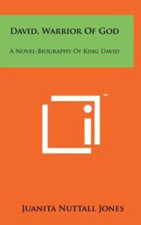 David, Warrior of God: A Novel-Biography of King David