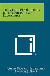 The Concept of Ethics in the History of Economics
