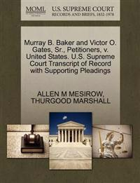 Murray B. Baker and Victor O. Gates, Sr., Petitioners, V. United States. U.S. Supreme Court Transcript of Record with Supporting Pleadings