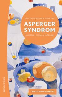 Barn, ungdomar och vuxna med Asperger syndrom : normala, geniala, nördar?