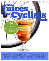 Juices for Cyclists: Juicer Recipes, Diet and Nutrition Guide for Improved Cycling Performance